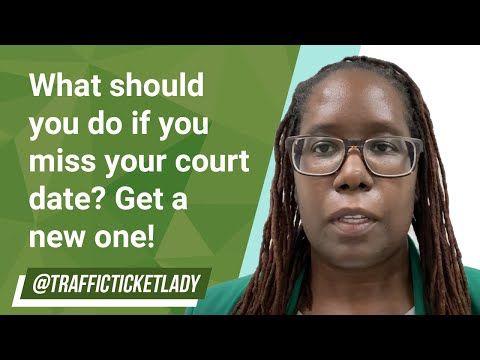 What should you do if you miss your court date? get a new one!