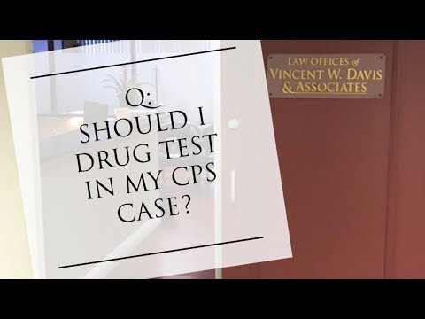 Should you drug test in your cps case!