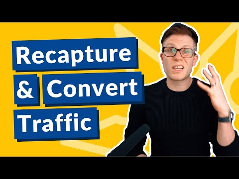 5 ways to recapture and convert your website's traffic