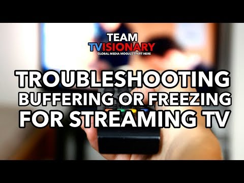 Troubleshooting streaming tv issues, buffering, freezing, etc.