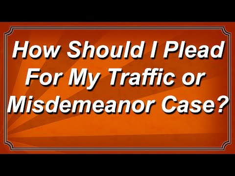 How should i plead for my traffic or misdemeanor case?