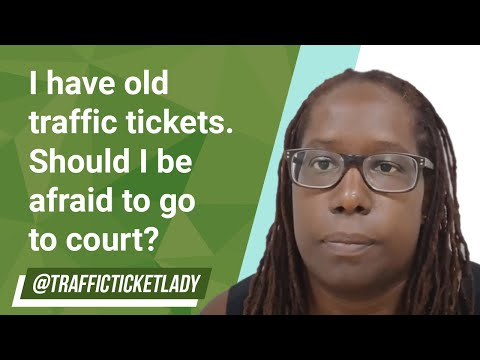 I have old traffic tickets. should i be afraid to go to court?