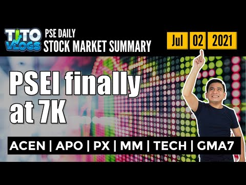 Pse closed at 7k   what's next?   stock market summary acen   apo   px   mm   tech   gma7